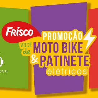 Promoção Frisco - Você de Moto Bike e Patinete Elétricos